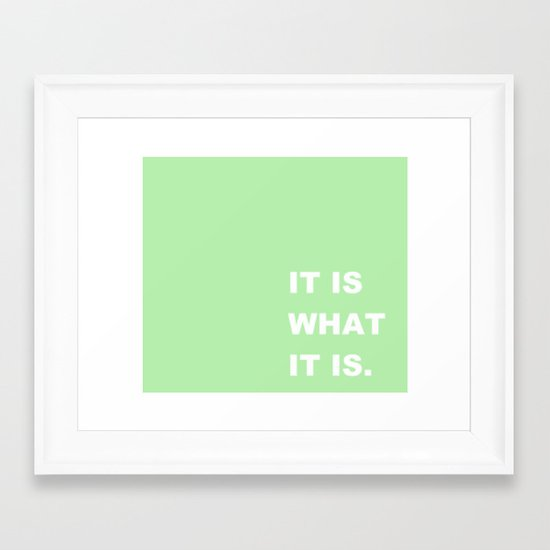 It Is What It Is Framed Art Print