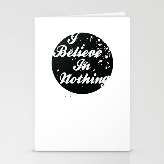 I Believe  In Nothing Stationery Card