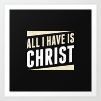 All I Have Is Christ Art Print