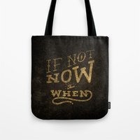 If Not Now...When Tote Bag