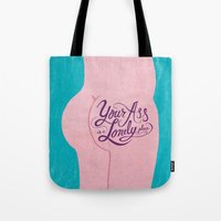 Your Ass is a Lonely Place... Tote Bag