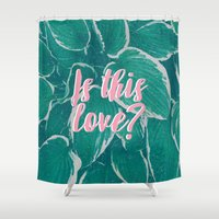 Is This Love? Shower Curtain