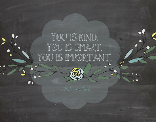 """""""You is kind, You is smart, You is Important""""- Abileen Clark ( The help) Art Print"""