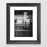 Born Into This Framed Art Print