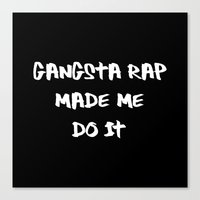 Gangsta Rap Made Me Do It Canvas Print