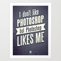 I DON'T LIKE PS Art Print