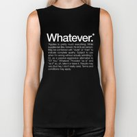 Whatever.* Applies to pretty much everything Biker Tank