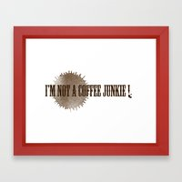 I'M NOT A COFFEE JUNKIE … Framed Art Print