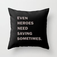 Even Heroes Need Saving Sometimes. Throw Pillow