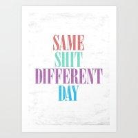 Same Shit Different Day. Art Print