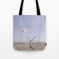 DO MORE THAN JUST EXIST Tote Bag