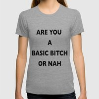 A Basic B*tch or Nah Womens Fitted Tee Tri-Grey SMALL