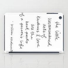 The little unremembered acts of kindness & love are the best parts of a person's life iPad Case