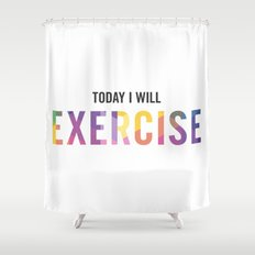 New Year's Resolution Poster - TODAY I WILL EXERCISE Shower Curtain