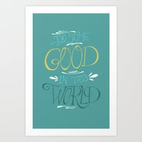 Do Some Good in this World Art Print
