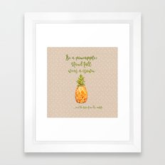 Be a pineapple- stand tall, wear a crown and be sweet on the insite  Framed Art Print