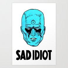 Sad Idiot Art Print