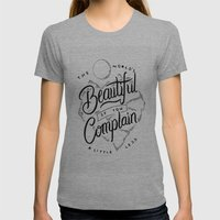 The World's Beautiful If You Complain A Little Less Womens Fitted Tee Athletic Grey SMALL