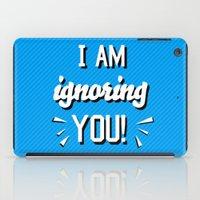 I'm Ignoring YOU! iPad Case
