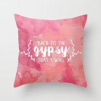 Back To The Gypsy That I… Throw Pillow