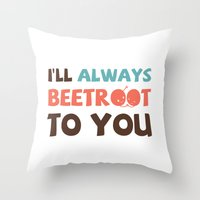 I'll Always Beetroot (Va… Throw Pillow