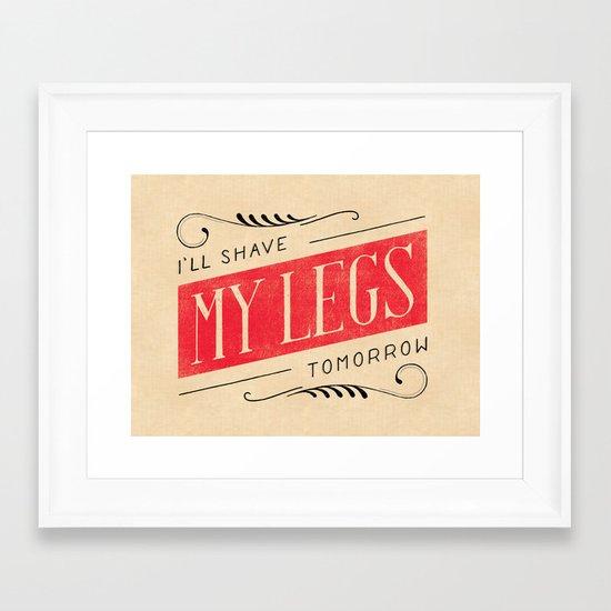 I'll Shave My Legs Tomorrow Framed Art Print