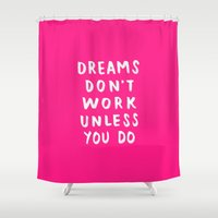 Dreams Don't Work Unless You Do - Pink & White Typography 02 Shower Curtain