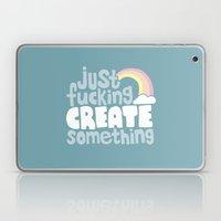Just Fucking Create Some… Laptop & iPad Skin