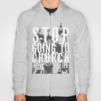 Stop Going to Church...Be. Hoody