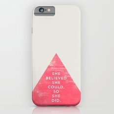 SHE BELIEVED SHE COULD SO SHE DID - TRIANGLE iPhone 6 Slim Case