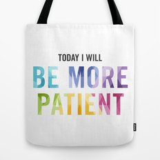 New Year's Resolution Reminder - TODAY I WILL BE MORE PATIENT Tote Bag