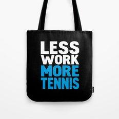 Less work more tennis Tote Bag