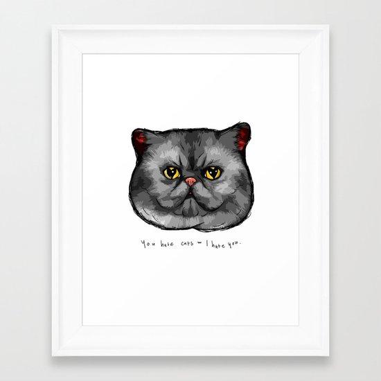 YOU HATE CATS = I HATE YOU. Framed Art Print