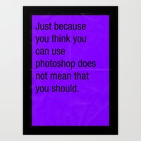 Just Because You Think Y… Art Print