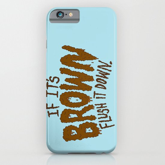If it's Brown flush it down. iPhone & iPod Case