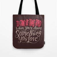 It Can't Be That Bad Whe… Tote Bag