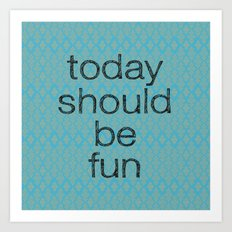 Today Should be Fun Art Print