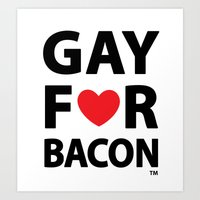Gay For Bacon Art Print