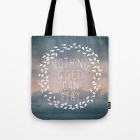 Nothing Gold Can Stay I Tote Bag