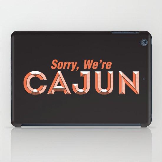 Sorry, We're Cajun iPad Case
