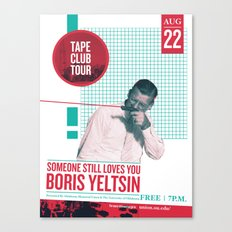 Someone Still Loves You Boris Yelstin: Tape Club Tour Poster Canvas Print