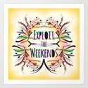 Exploit the Weekends Art Print