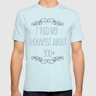 I Told My Therapist Abou… Mens Fitted Tee Light Blue SMALL