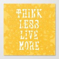 Think Less, Live More - … Canvas Print