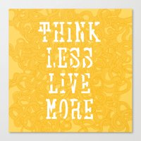 Think Less, Live More - Yellow Canvas Print
