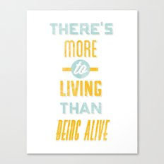 There's More To Living Than Being Alive Canvas Print