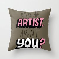 You're an Artist, Aren't You? Throw Pillow
