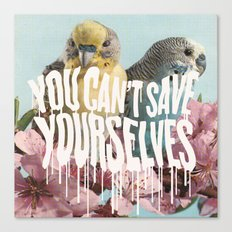 YOU CAN'T SAVE YOURSELVES Canvas Print
