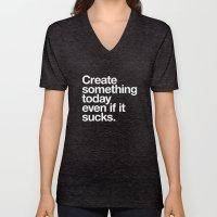 Create something today even if it sucks Unisex V-Neck