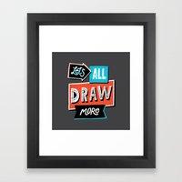 Draw, More Framed Art Print